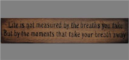 Life is not measured...  Sign-